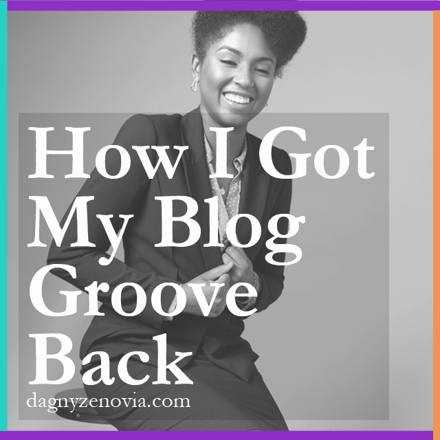 How I Got My Blog Groove Back via dagnyzenovia.com