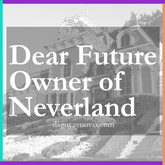 Dear Future Owner of Neverland via dagnyzenovia.com