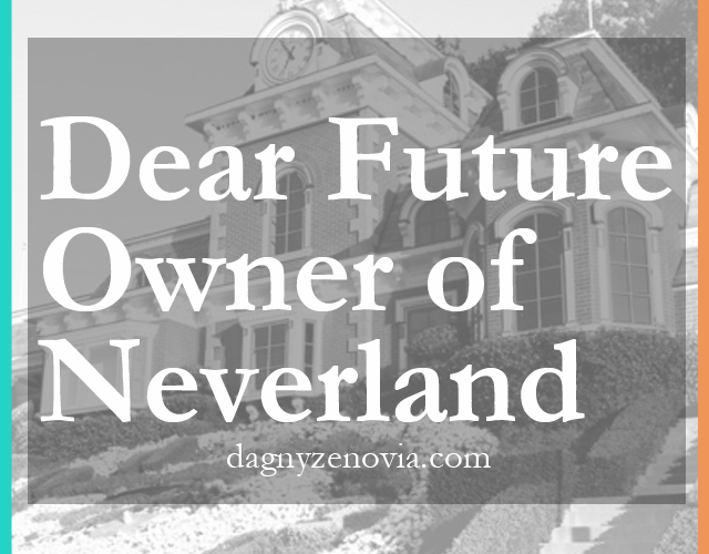 Dear Future Owner of Neverland via dagnyzenovia.com