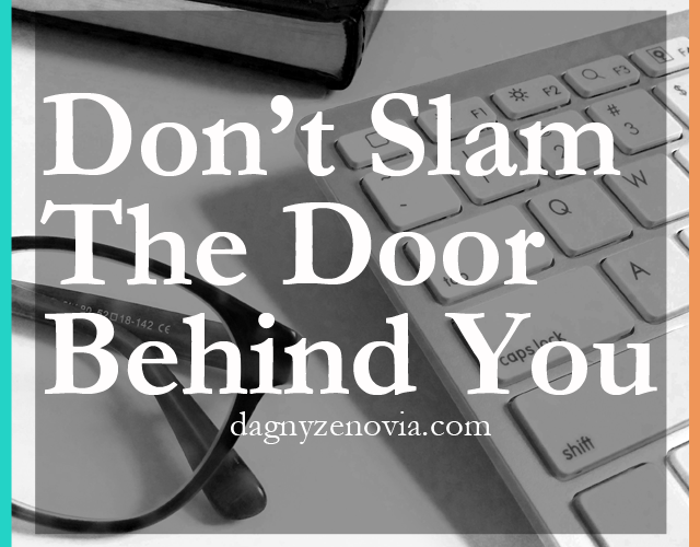 Don't Slam The Door Behind You via dagnyzenovia.com