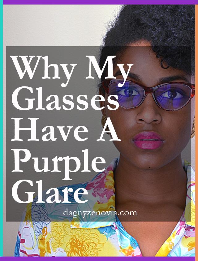 Dagny Zenovia: Why My Glasses Have A Purple Glare