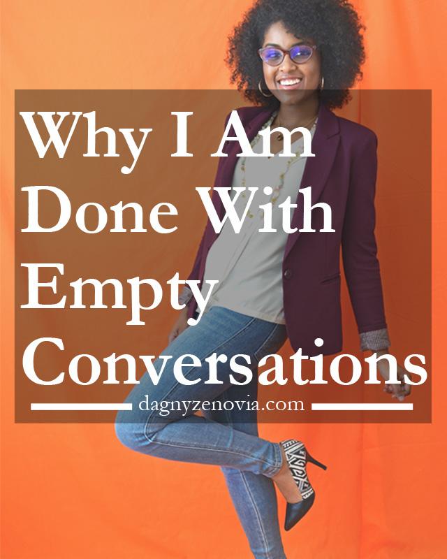 Dagny Zenovia: Why I Am Done With Empty Conversations