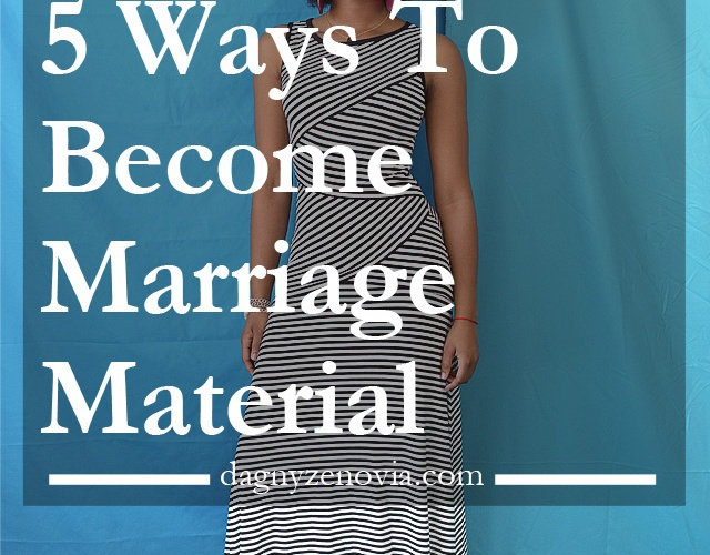 Dagny Zenovia: 5 Ways To Become Marriage Material