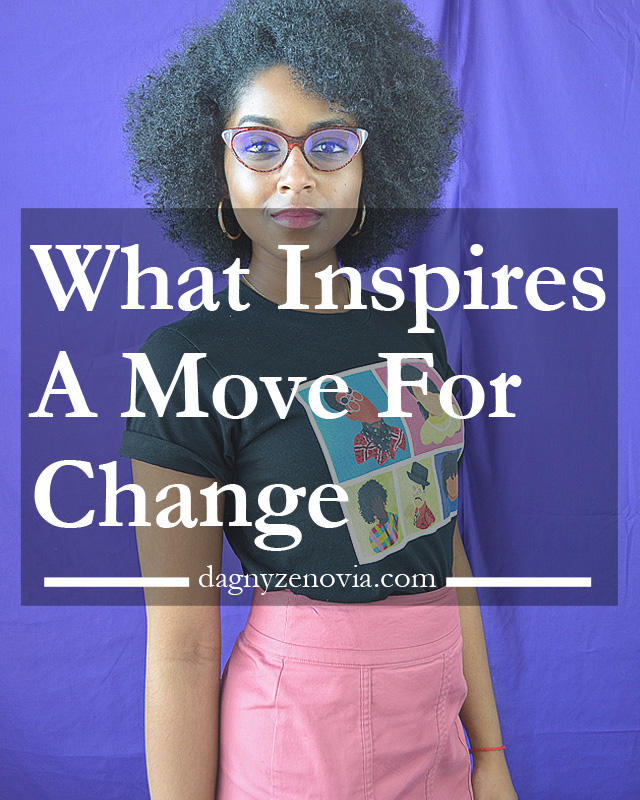 Dagny Zenovia: What Inspires A Move For Change
